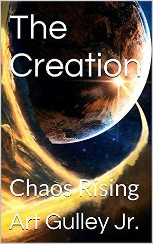 The Creation: Chaos Rising Art Gulley Jr.