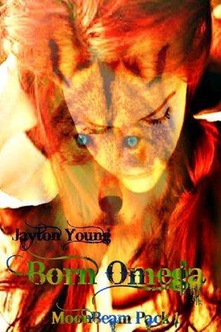 Born Omega (Moonbeam Pack #1)  by  Jayton Young