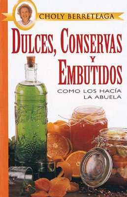 Dulces, Conservas Y Embutidos como los hacía la abuela  by  Choly Berreteaga