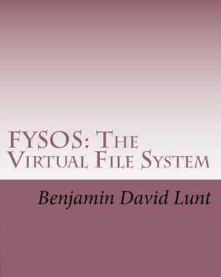 FYSOS: The Virtual File System (FYSOS: Operating System Design Book 2)  by  Benjamin Lunt