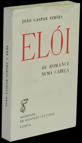 Elói ou Romance Numa Cabeça  by  João Gaspar Simões