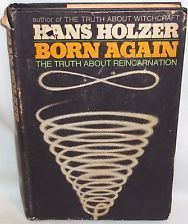 Born Again: The Truth about Reincarnation  by  Hans Holzer