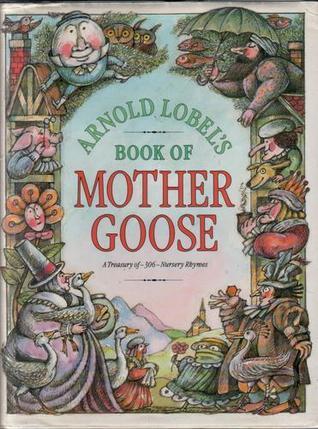 Arnold Lobels Book of Mother Goose Arnold Lobel