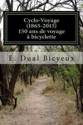 Cyclo-Voyage (1865-2015): 150 ANS de Voyage a Bicyclette  by  E Dual Bicyeux