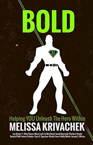 BOLD!: Helping YOU Unleash The Hero Within  by  Melissa Krivachek