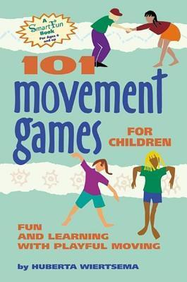 101 Movement Games for Children: Fun and Learning with Playful Moving Huberta Wiertsema