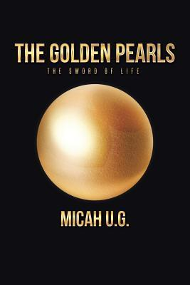 The Golden Pearls: The Sword of Life  by  Micah U G