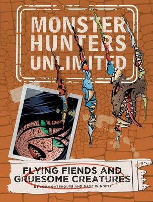 Flying Fiends and Gruesome Creatures (Monster Hunters Unlimited, #4) John Gatehouse