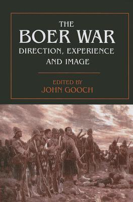 The Boer War: Direction, Experience and Image  by  John Gooch