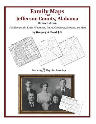 Family Maps of Jefferson County, Alabama, Deluxe Edition  by  Gregory A.  Boyd
