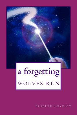 Wolves Run: A Forgetting  by  Elspeth Lovejoy