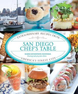 San Diego Chefs Table: Extraordinary Recipes from Americas Finest City Maria Desiderata Montana