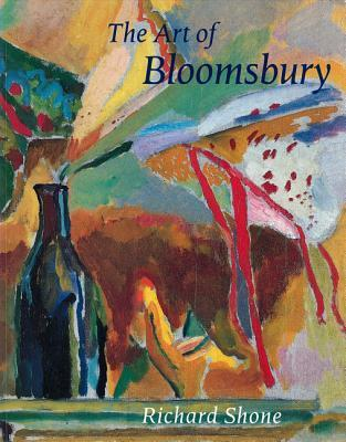 The Art of Bloomsbury: Roger Fry, Vanessa Bell and Duncan Grant  by  Richard Shone