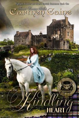 The Kindling Heart: The Highland Heather and Hearts Scottish Romance Series  by  Carmen Caine