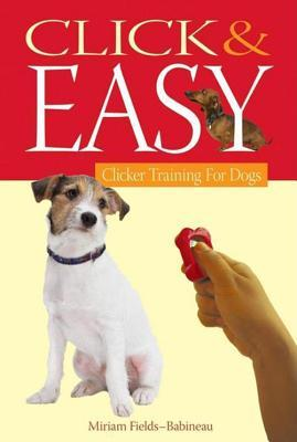 Click & Easy: Clicker Training for Dogs  by  Miriam Fields-Babineau