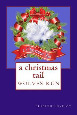 Wolves Run: A Christmas Tail Elspeth Lovejoy