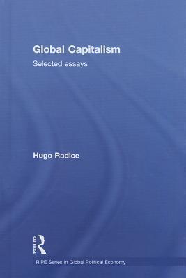 Global Capitalism: Selected Essays  by  Hugo Radice
