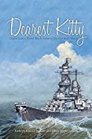 Dearest Kitty: Letters from a World War II Sailor to His Girl Back Home Kathryn Judkins