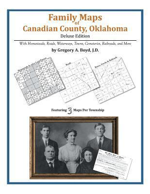 Family Maps of Canadian County, Oklahoma  by  Gregory A.  Boyd