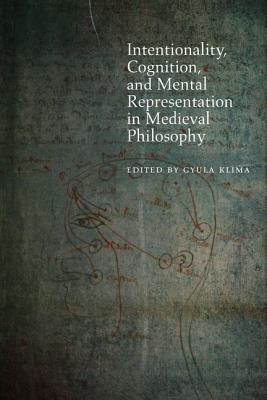 Intentionality, Cognition, and Mental Representation in Medieval Philosophy Gyula Klima