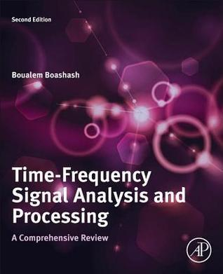 Time-Frequency Signal Analysis and Processing: A Comprehensive Reference Boualem Boashash
