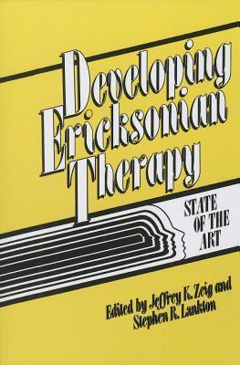 Developing Ericksonian Therapy: A State of the Art Jeffrey K Zeig