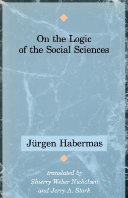 On The Logic Of The Social Sciences  by  Jürgen Habermas