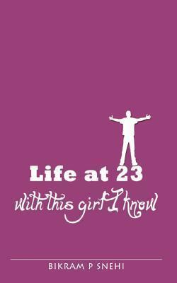 Life at 23 with This Girl I Know MR Bikram Premkumar Snehi
