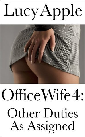Office Wife 4: Other Duties As Assigned  by  Lucy Apple