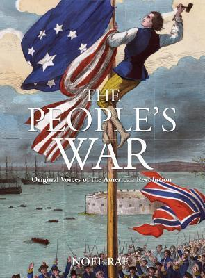 Peoples War: Original Voices of the American Revolution  by  Noel Rae