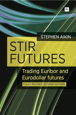Stir Futures: Trading Euribor and Eurodollar Futures  by  Stephen Aikin
