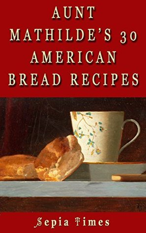 AUNT MATHILDES 30 AMERICAN BREAD RECIPES: Memories of America  by  Mathilde Browning