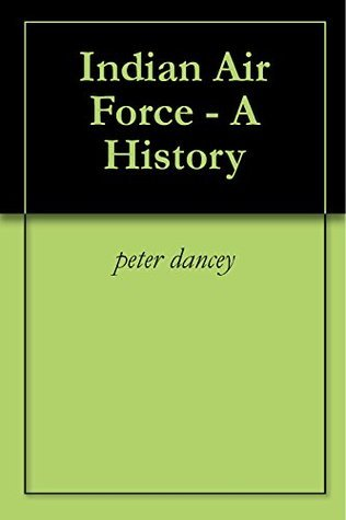 Indian Air Force - A History  by  Peter Dancey