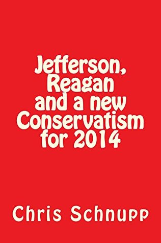 Jefferson, Reagan and a new Conservatism for 2014  by  Chris Schnupp