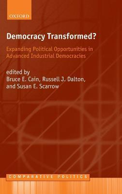Democracy Transformed?: Expanding Political Opportunities in Advanced Industrial Democracies Bruce E. Cain