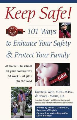 Keep Safe!: 101 Ways to Enhance Your Safety and Protect Your Family  by  Donna Wells