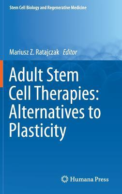 Adult Stem Cell Therapies: Alternatives to Plasticity  by  Mariusz Z Ratajczak
