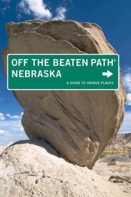Nebraska Off the Beaten Path(r): A Guide to Unique Places Diana Lambdin Meyer