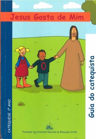 Jesus gosta de mim (Guia catecismo, #1º ano)  by  Fundação Secretariado Nacional de Educação Cristã