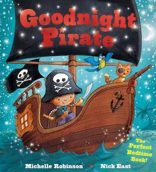 Goodnight Pirate: The Perfect Bedtime Book! Michelle Robinson
