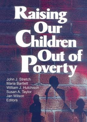 Raising Our Children Out of Poverty John J. Stretch