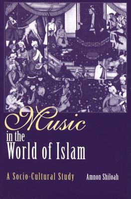 Music in the World of Islam: A Socio-Cultural Study  by  Amnon Shiloah