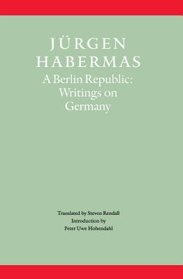 A Berlin Republic: Writings on Germany Jürgen Habermas
