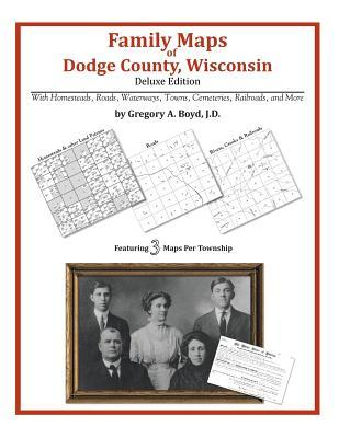 Family Maps of Dodge County, Wisconsin  by  Gregory A.  Boyd