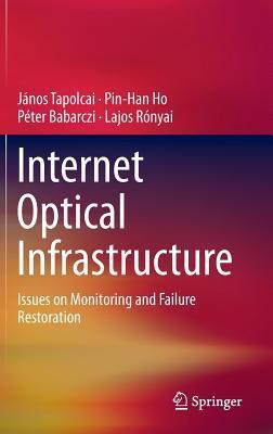 Internet Optical Infrastructure: Issues on Monitoring and Failure Restoration  by  Peter Babarczi
