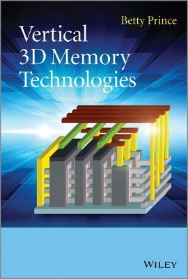 Vertical 3D Memory Technologies  by  Betty Prince