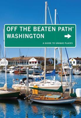Washington Off the Beaten Path (R), 9th: A Guide to Unique Places  by  Chloe Ernst