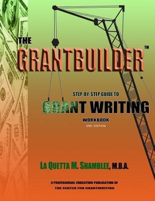 The Grantbuilder: Step Step Guide to Grant Writing 2nd Edition by Laquetta M Shamblee Mba