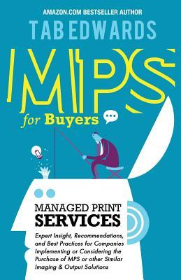 Mps for Buyers: Managed Print Services  by  Tab Edwards
