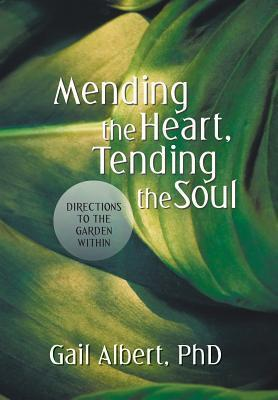 Mending the Heart, Tending the Soul: Directions to the Garden Within  by  Gail Albert